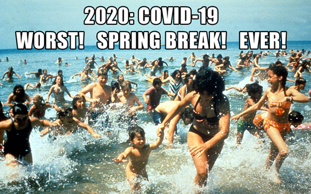 2020: Covid-19 WORST! SPRING BREAK! EVER!