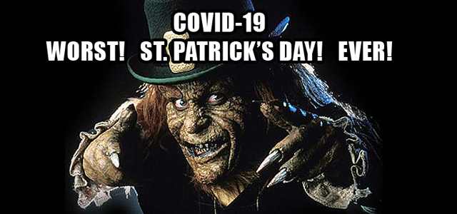 2020: COVID-19. WORST! ST. PATRICK'S DAY! EVER!